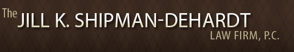 The Jill K. Shipman-DeHardt Law Firm, P.C.
