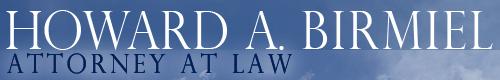 Howard A. Birmiel Attorney at Law