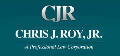 Chris J. Roy Jr. A Professional Law Corporation