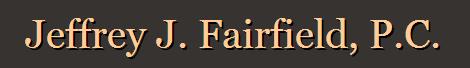 Jeffrey J. Fairfield, P.C.