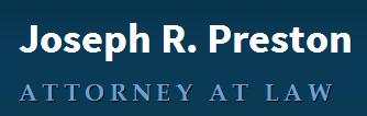 Joseph R. Preston Attorney at Law